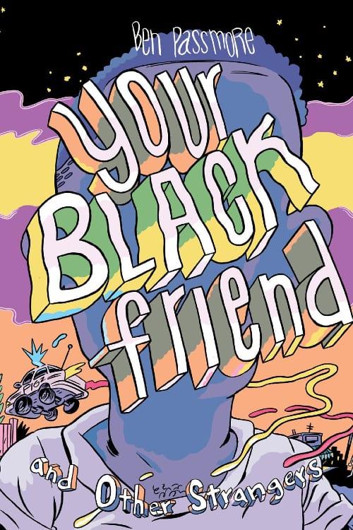 Your Black Friend, Black Comic Creators, Ben Passmore, Punk Rock, Kung Fu Movies, Racial Discrimination, George Floyd, Black Lives Matter, Police Brutality, Racial Profiling, Black Panther, Silver Sprocket Press, Black, Black AF, Cartoonist